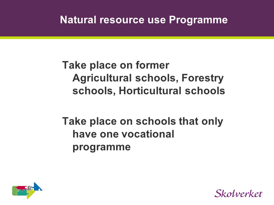 Natural resource use Programme Take place on former Agricultural schools, Forestry schools, Horticultural schools Take place on schools that only have