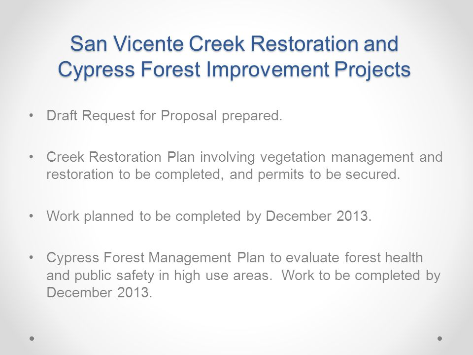 Draft Request for Proposal prepared. Creek Restoration Plan involving vegetation management and restoration to be completed, and permits to be secured