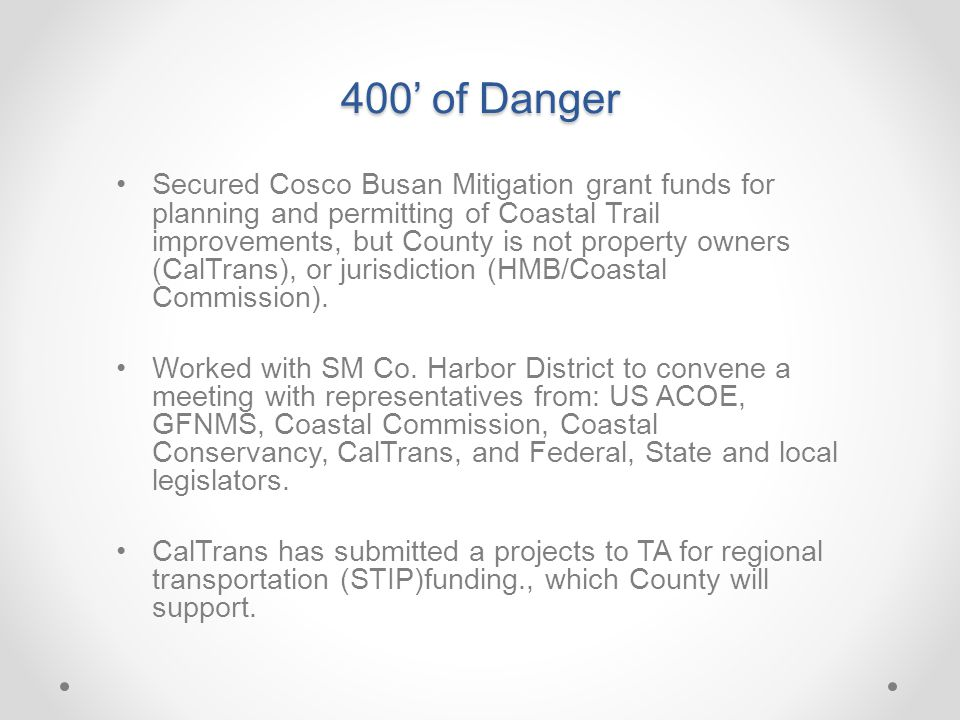 Secured Cosco Busan Mitigation grant funds for planning and permitting of Coastal Trail improvements, but County is not property owners (CalTrans), or