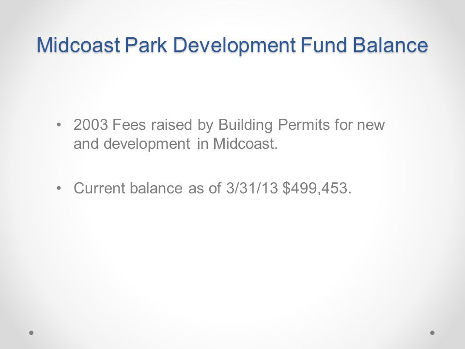 Midcoast Park Development Fund Balance 2003 Fees raised by Building Permits for new and development in Midcoast.