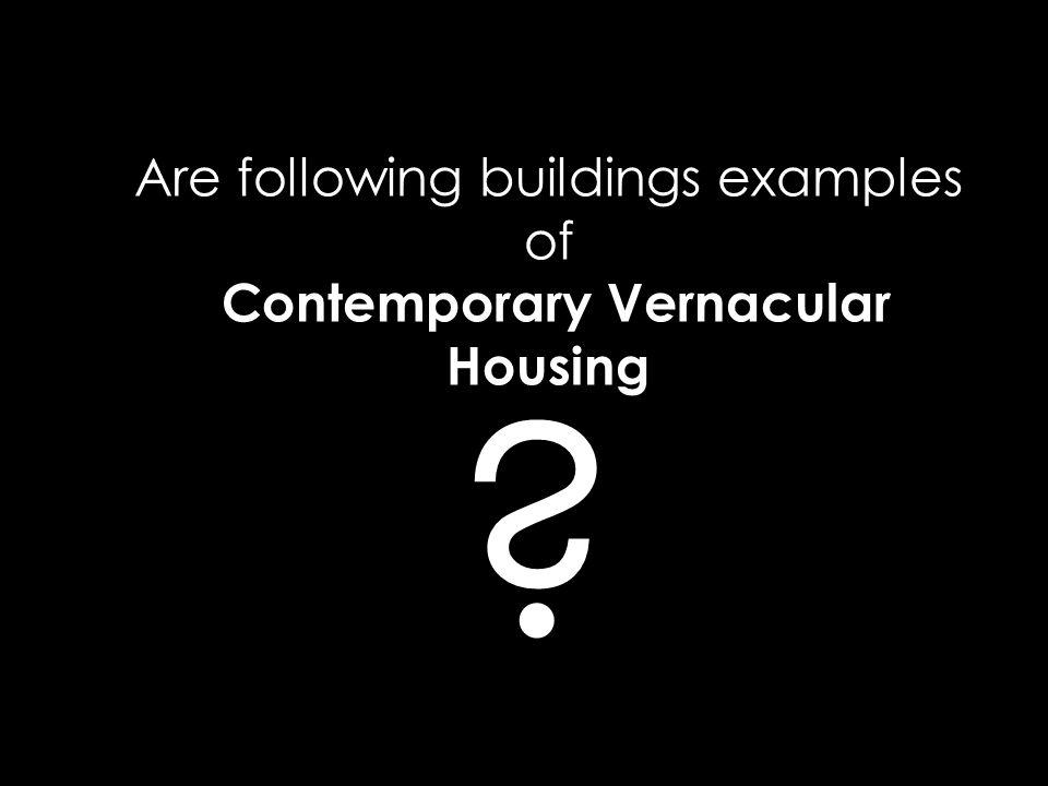 Are following buildings examples of Contemporary Vernacular Housing