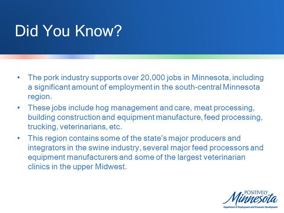 Did You Know? The pork industry supports over 20,000 jobs in Minnesota, including a significant amount of employment in the south-central Minnesota re