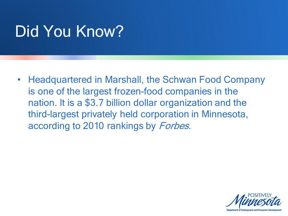 Did You Know? Headquartered in Marshall, the Schwan Food Company is one of the largest frozen-food companies in the nation. It is a $3.7 billion dolla