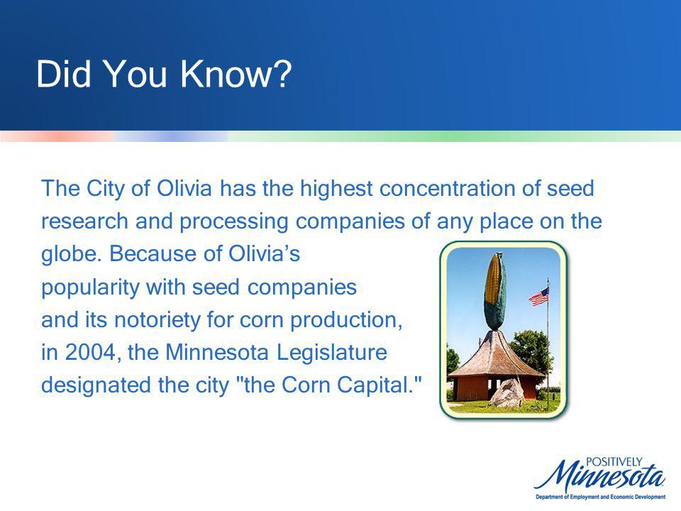 Did You Know? The City of Olivia has the highest concentration of seed research and processing companies of any place on the globe. Because of Olivias