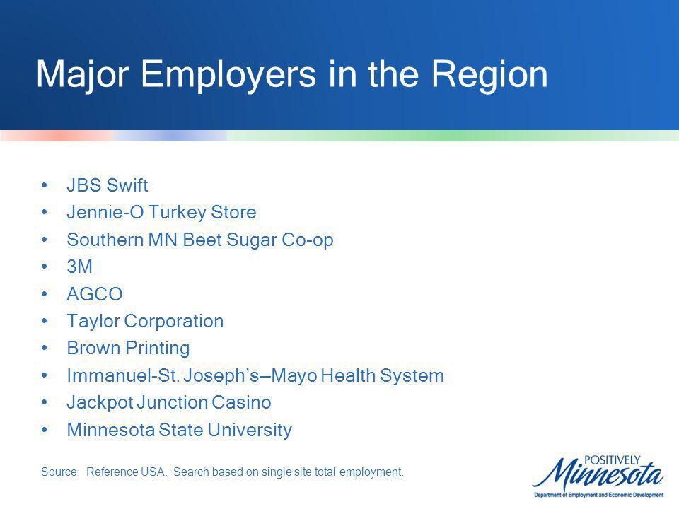 Major Employers in the Region JBS Swift Jennie-O Turkey Store Southern MN Beet Sugar Co-op 3M AGCO Taylor Corporation Brown Printing Immanuel-St. Jose