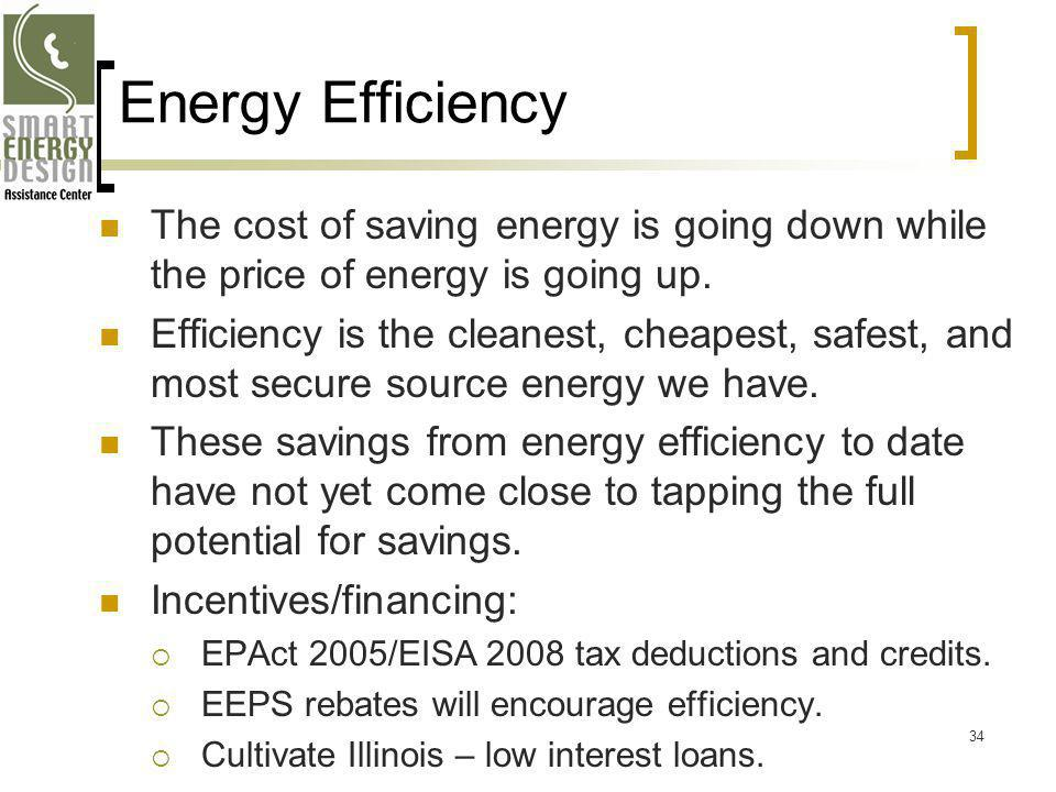 Energy Efficiency The cost of saving energy is going down while the price of energy is going up. Efficiency is the cleanest, cheapest, safest, and mos