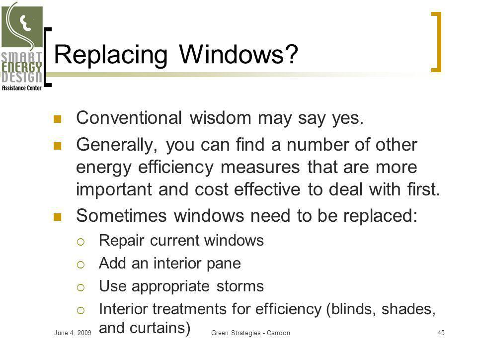 Replacing Windows? Conventional wisdom may say yes. Generally, you can find a number of other energy efficiency measures that are more important and c