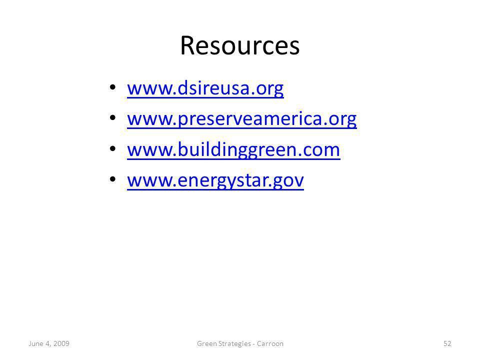 Resources www.dsireusa.org www.preserveamerica.org www.buildinggreen.com www.energystar.gov 52June 4, 2009Green Strategies - Carroon