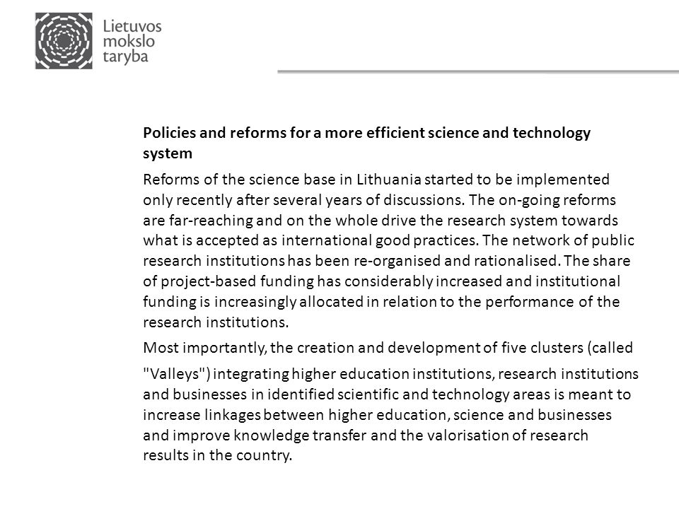 Policies and reforms for a more efficient science and technology system Reforms of the science base in Lithuania started to be implemented only recently after several years of discussions.