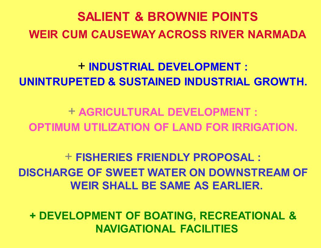 SALIENT & BROWNIE POINTS WEIR CUM CAUSEWAY ACROSS RIVER NARMADA + INDUSTRIAL DEVELOPMENT : UNINTRUPETED & SUSTAINED INDUSTRIAL GROWTH. + AGRICULTURAL
