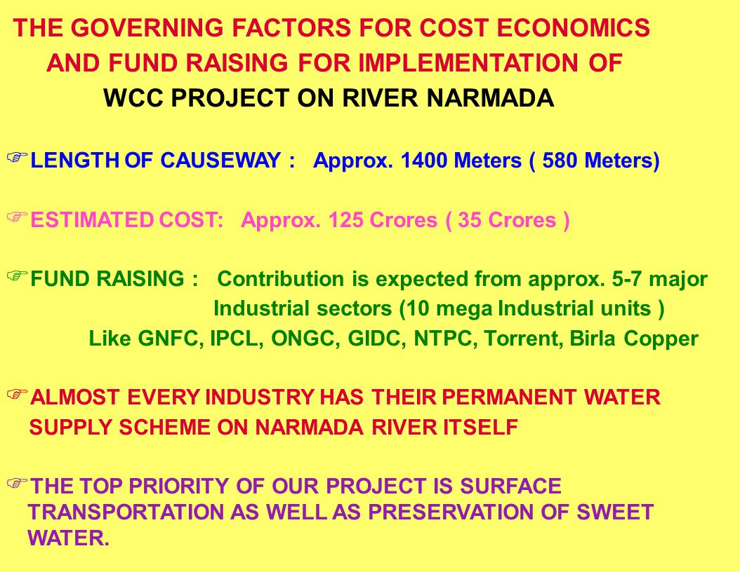 THE GOVERNING FACTORS FOR COST ECONOMICS AND FUND RAISING FOR IMPLEMENTATION OF WCC PROJECT ON RIVER NARMADA LENGTH OF CAUSEWAY : Approx. 1400 Meters