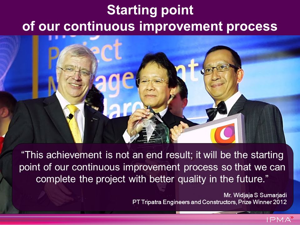 This achievement is not an end result; it will be the starting point of our continuous improvement process so that we can complete the project with be