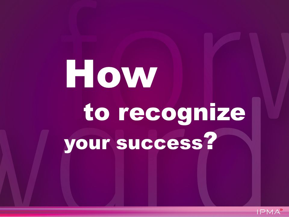 How to recognize your success ?