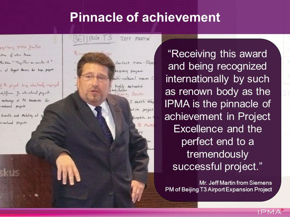 Receiving this award and being recognized internationally by such as renown body as the IPMA is the pinnacle of achievement in Project Excellence and