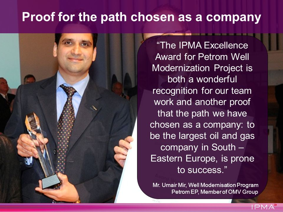 The IPMA Excellence Award for Petrom Well Modernization Project is both a wonderful recognition for our team work and another proof that the path we h