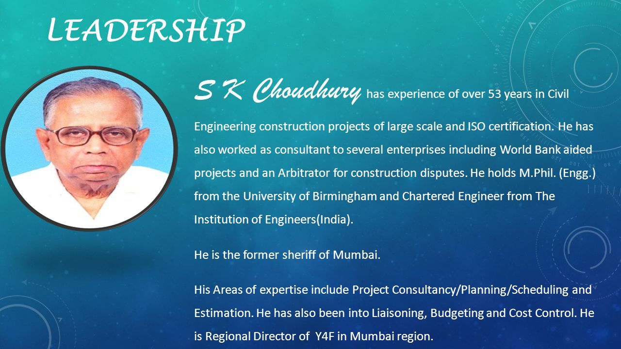 LEADERSHIP S K Choudhury has experience of over 53 years in Civil Engineering construction projects of large scale and ISO certification.