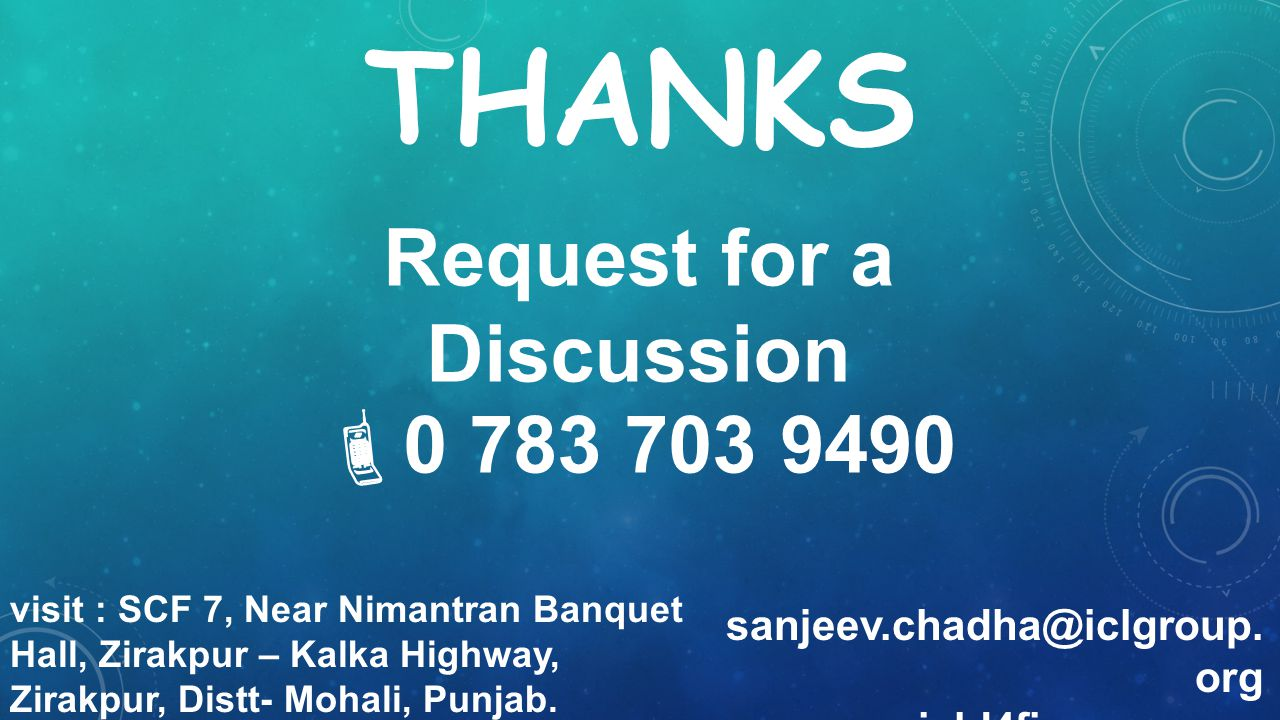 THANKS Request for a Discussion 0 783 703 9490 visit : SCF 7, Near Nimantran Banquet Hall, Zirakpur – Kalka Highway, Zirakpur, Distt- Mohali, Punjab.