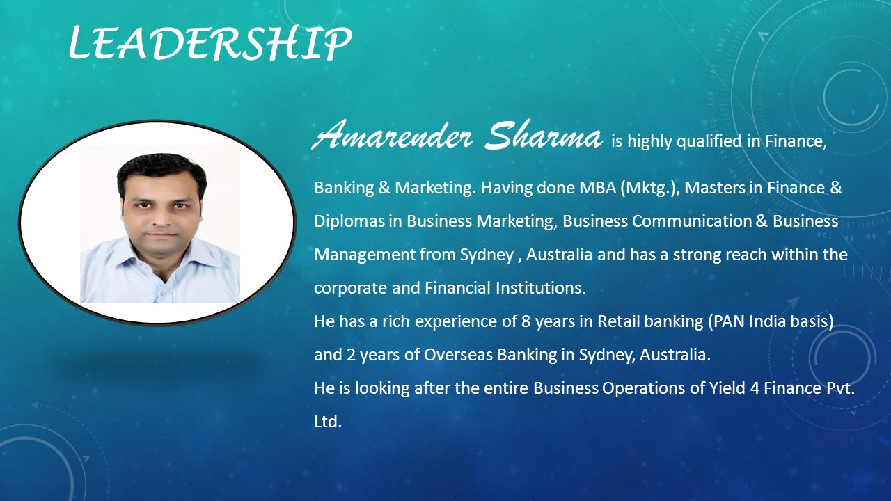 LEADERSHIP Amarender Sharma is highly qualified in Finance, Banking & Marketing.