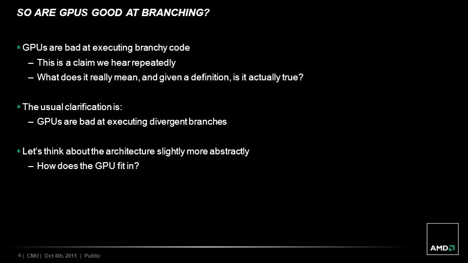 4 | CMU | Oct 4th, 2011 | Public SO ARE GPUS GOOD AT BRANCHING.