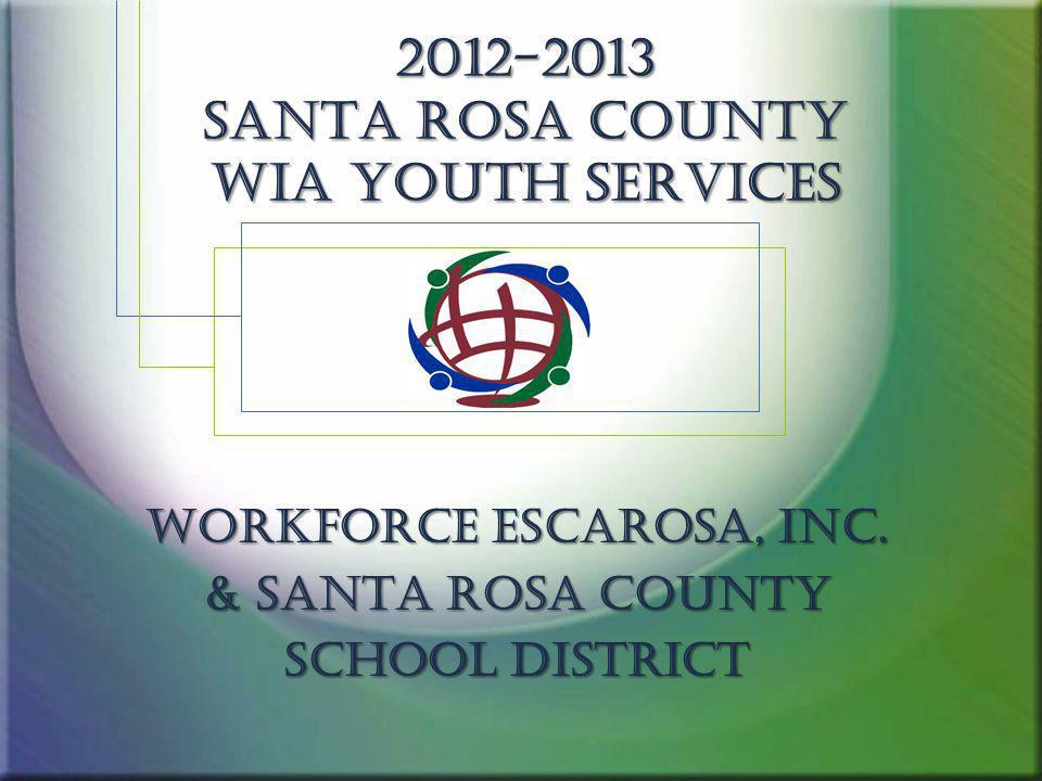 2012-2013 Santa Rosa county WIA Youth Services Workforce Escarosa, Inc. & Santa Rosa County School District