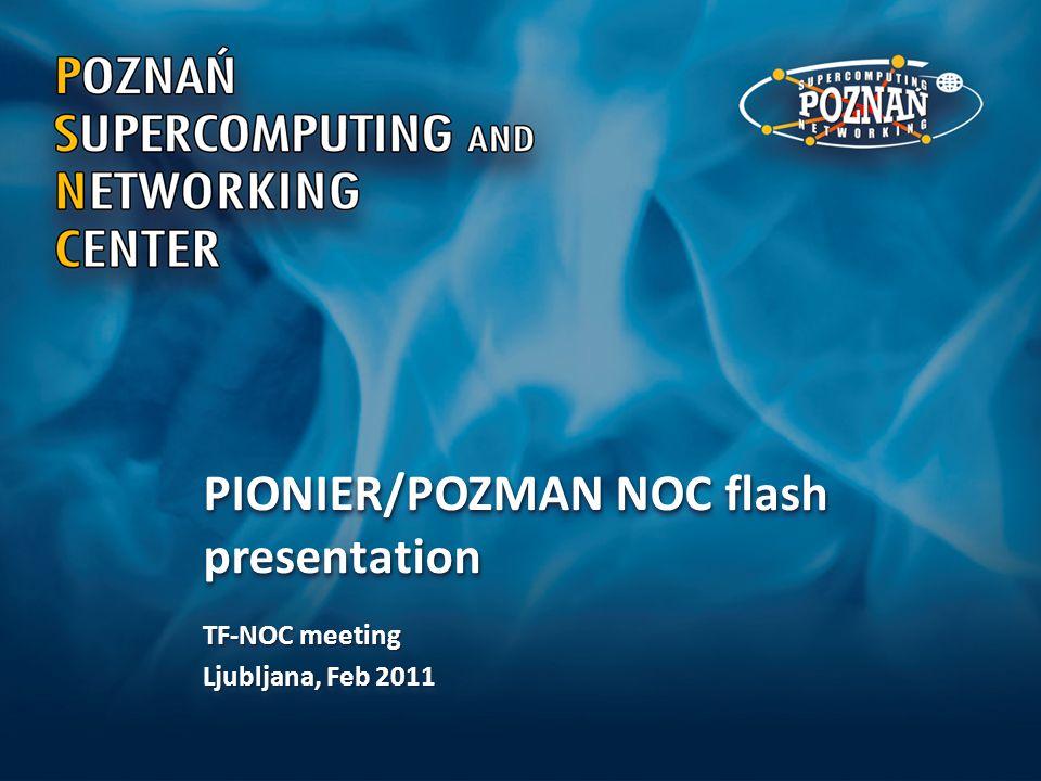 PIONIER/POZMAN NOC flash presentation TF-NOC meeting Ljubljana, Feb 2011 TF-NOC meeting Ljubljana, Feb 2011