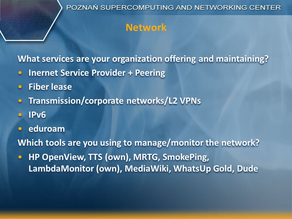 Network What services are your organization offering and maintaining.