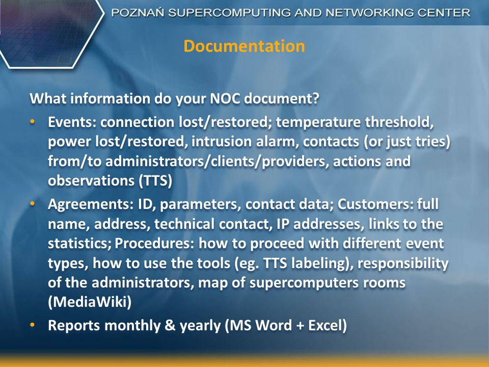 Documentation What information do your NOC document? Events: connection lost/restored; temperature threshold, power lost/restored, intrusion alarm, co