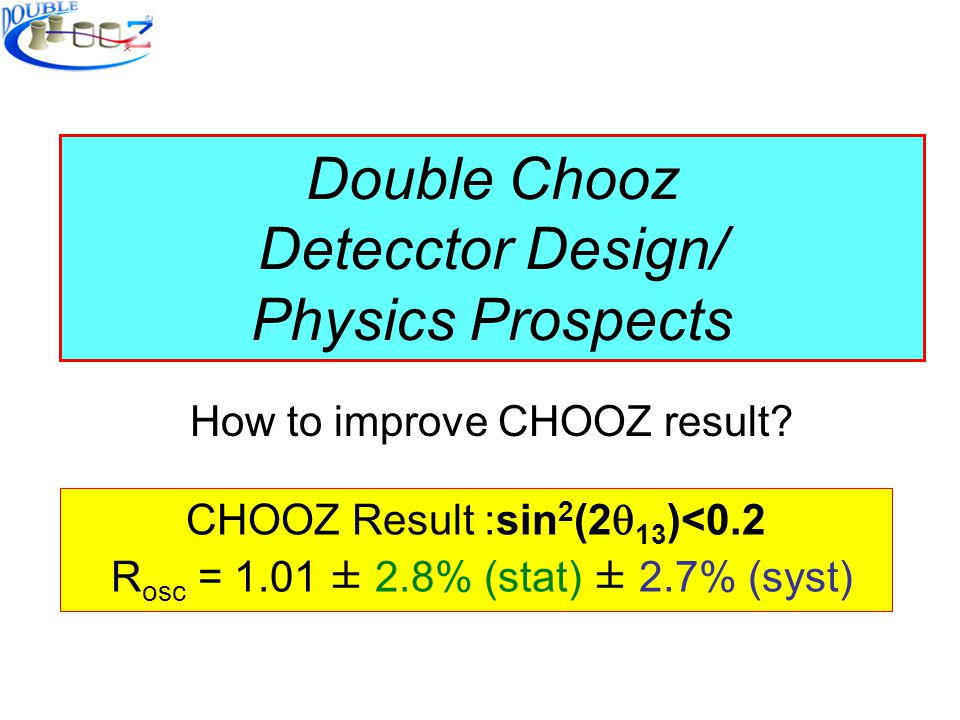 Double Chooz Detecctor Design/ Physics Prospects How to improve CHOOZ result.