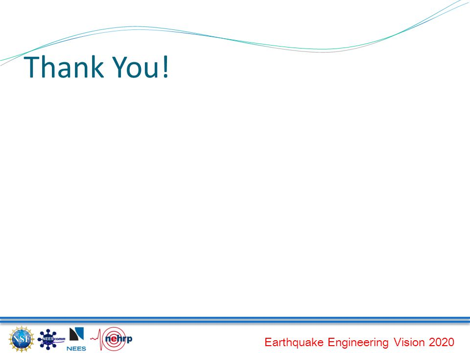 Earthquake Engineering Vision 2020 Thank You!