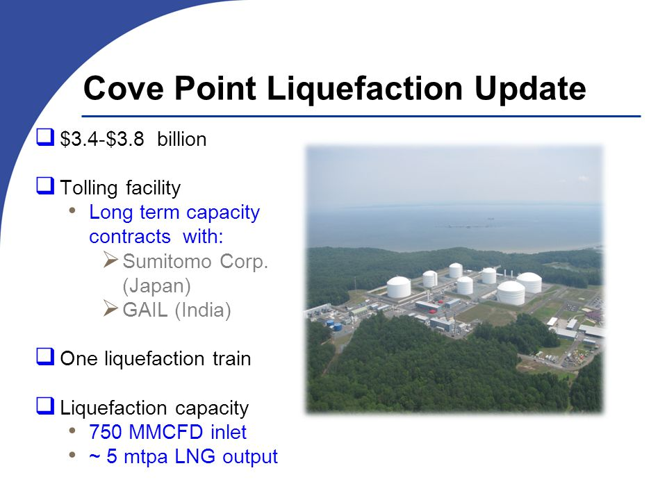 Cove Point Liquefaction Update $3.4-$3.8 billion Tolling facility Long term capacity contracts with: Sumitomo Corp.