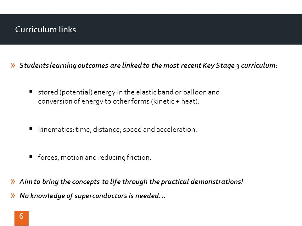 Curriculum links 6 stored (potential) energy in the elastic band or balloon and conversion of energy to other forms (kinetic + heat).