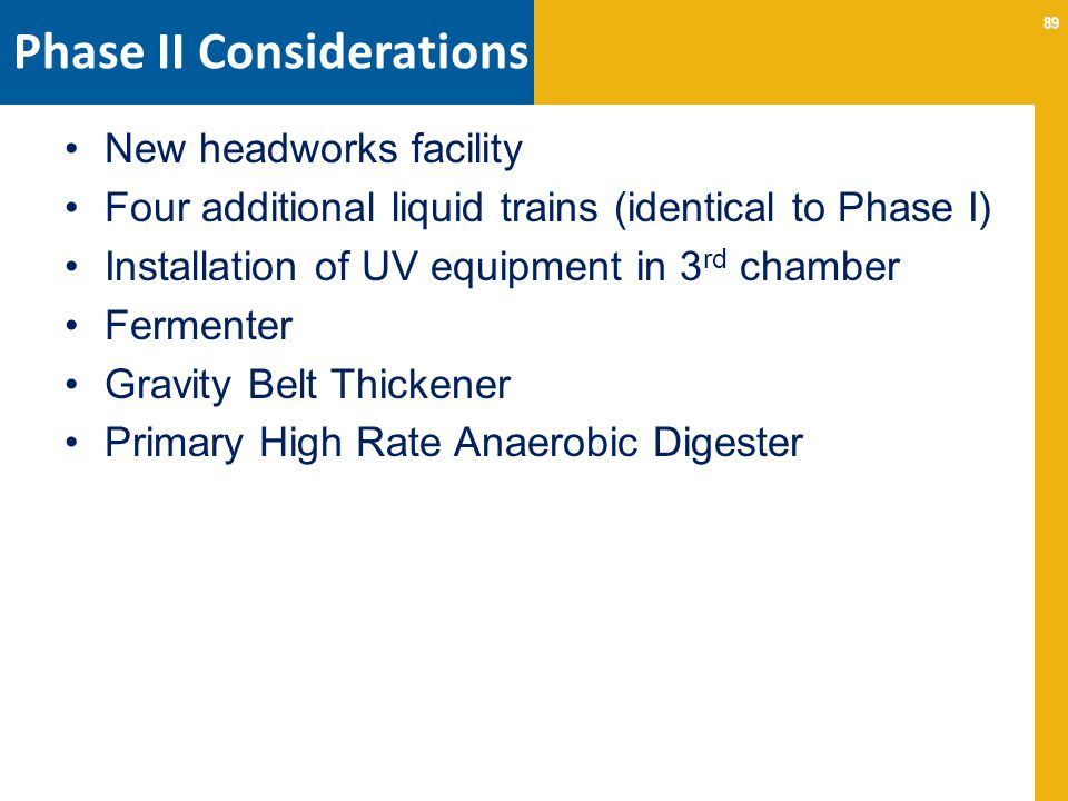 89 Phase II Considerations New headworks facility Four additional liquid trains (identical to Phase I) Installation of UV equipment in 3 rd chamber Fe