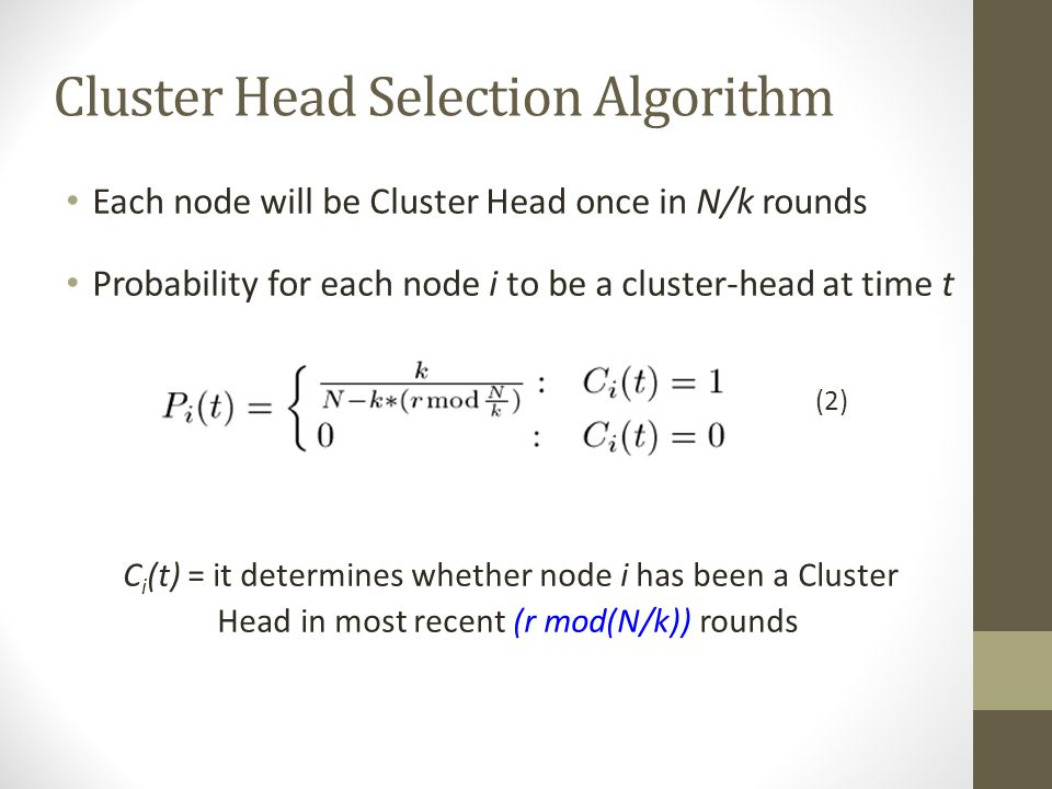 Cluster Head Selection Algorithm P i (t) is the probability with which node i elects itself to be Cluster Head at the beginning of the round r+1 (whic