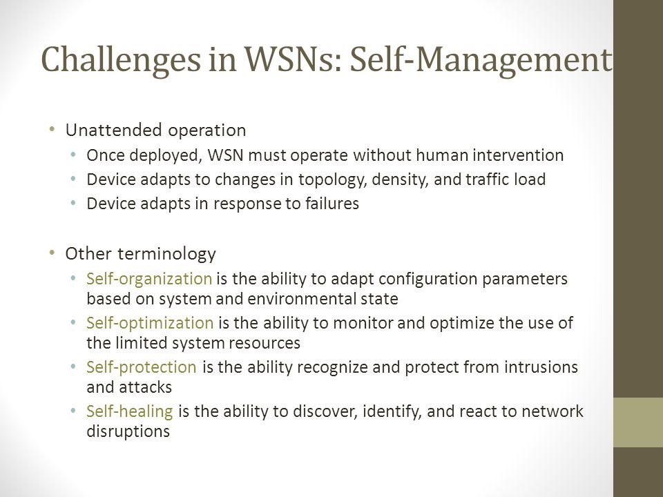Challenges in WSNs: Self-Management Ad-hoc deployment many sensor networks are deployed without design sensors dropped from airplanes (battlefield ass