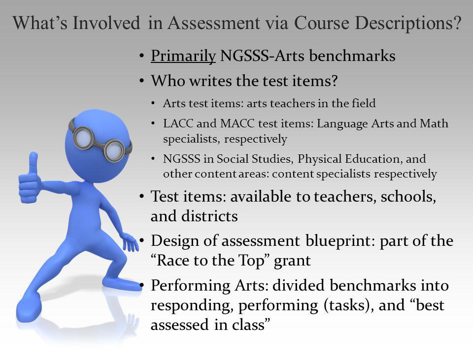 Primarily NGSSS-Arts benchmarks Who writes the test items? Arts test items: arts teachers in the field LACC and MACC test items: Language Arts and Mat