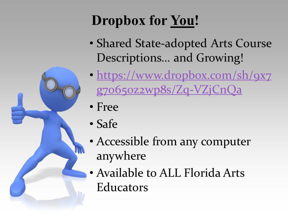 Shared State-adopted Arts Course Descriptions… and Growing! https://www.dropbox.com/sh/9x7 g7o65oz2wp8s/Zq-VZjCnQa https://www.dropbox.com/sh/9x7 g7o6