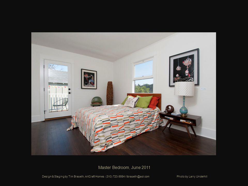 Master Bedroom, June 2011 Design & Staging by Tim Braseth, ArtCraft Homes (310) 720-9994 / tbraseth@aol.com Photo by Larry Underhill