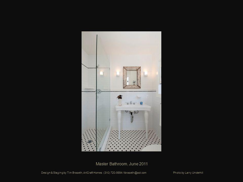 Master Bathroom, June 2011 Design & Staging by Tim Braseth, ArtCraft Homes (310) 720-9994 / tbraseth@aol.com Photo by Larry Underhill