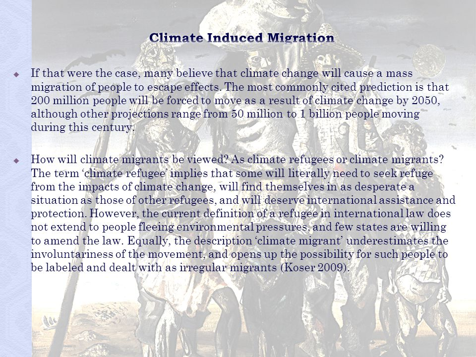 If that were the case, many believe that climate change will cause a mass migration of people to escape effects. The most commonly cited prediction is