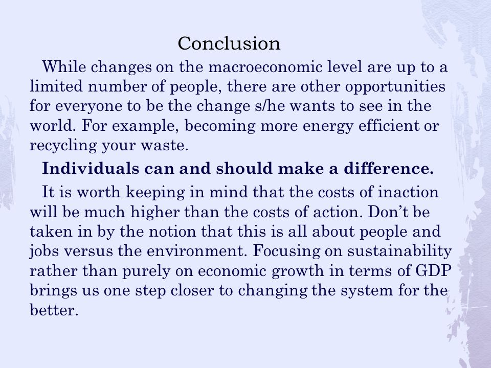 While changes on the macroeconomic level are up to a limited number of people, there are other opportunities for everyone to be the change s/he wants