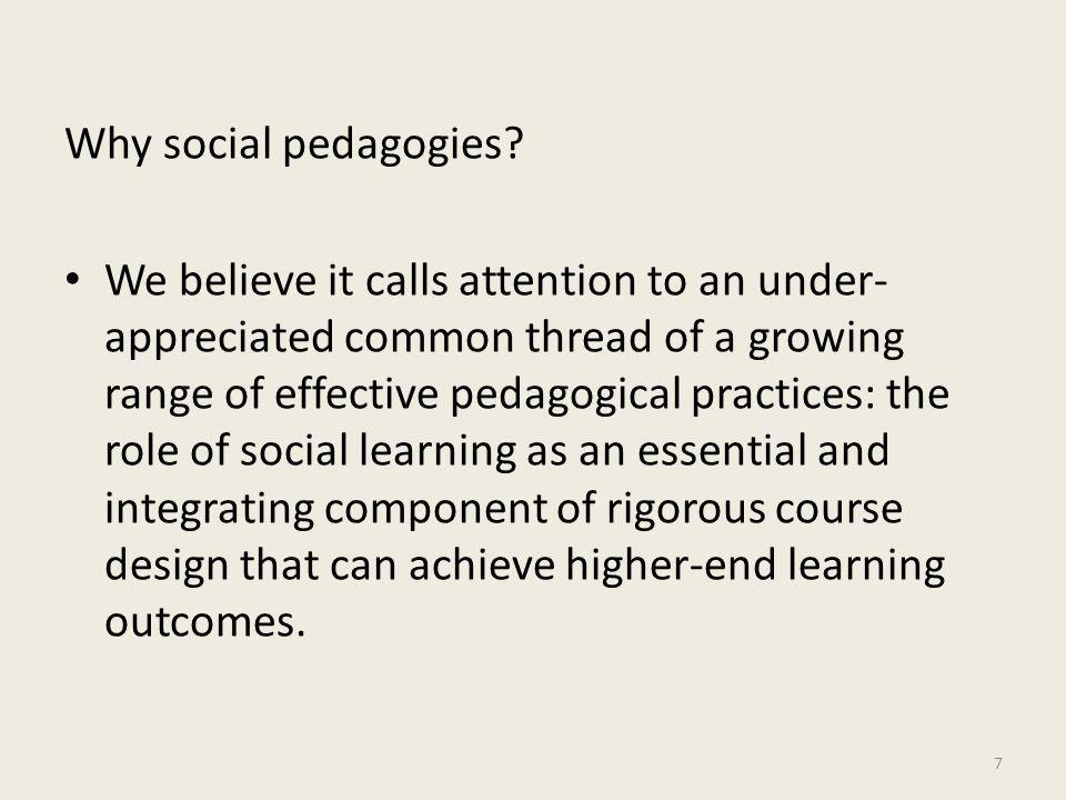 Why social pedagogies? We believe it calls attention to an under- appreciated common thread of a growing range of effective pedagogical practices: the