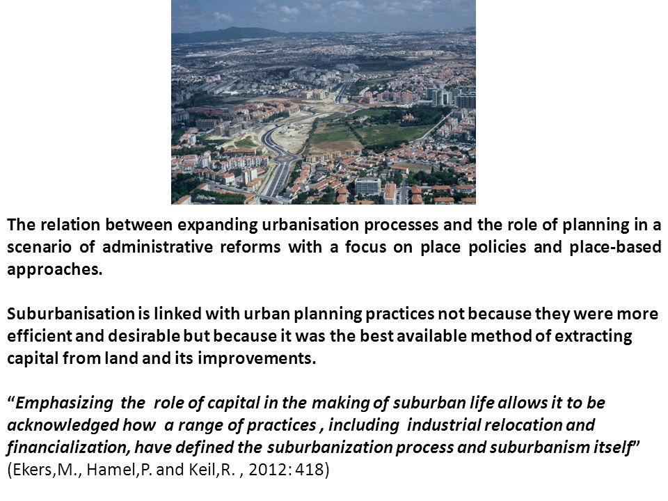 The relation between expanding urbanisation processes and the role of planning in a scenario of administrative reforms with a focus on place policies