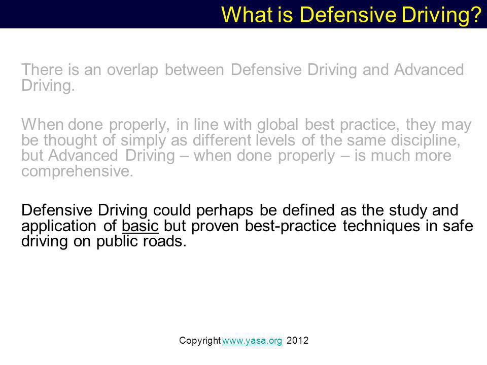 Copyright www.yasa.org 2012www.yasa.org What is Defensive Driving.