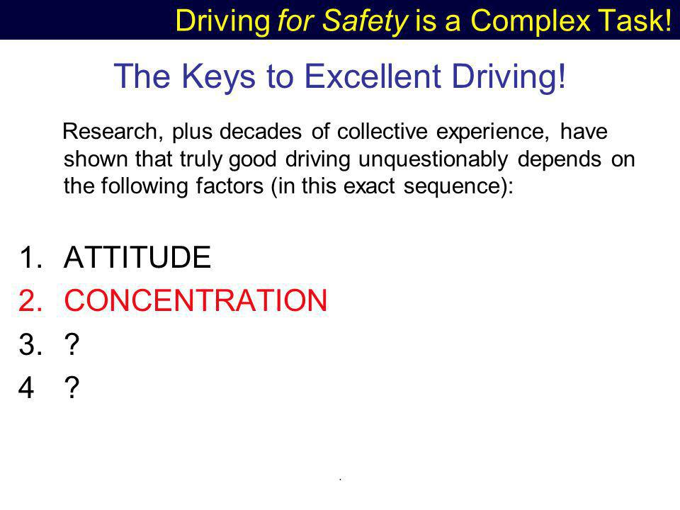 Driving for Safety is a Complex Task.