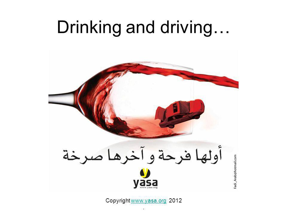 Drinking and driving… Copyright www.yasa.org 2012www.yasa.org.