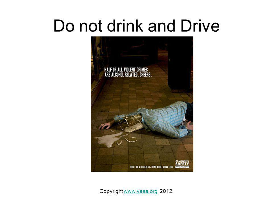 Do not drink and Drive Copyright www.yasa.org 2012.www.yasa.org