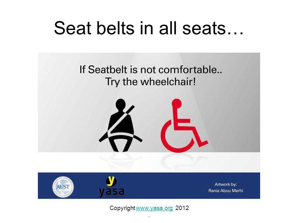 Seat belts in all seats… Copyright www.yasa.org 2012www.yasa.org.