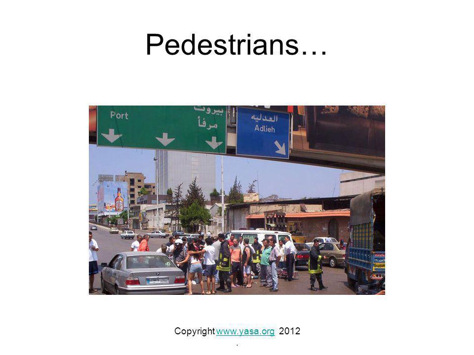 Pedestrians… Copyright www.yasa.org 2012www.yasa.org.