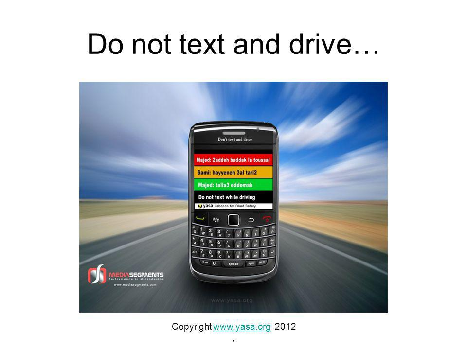 Do not text and drive… Copyright www.yasa.org 2012www.yasa.org,