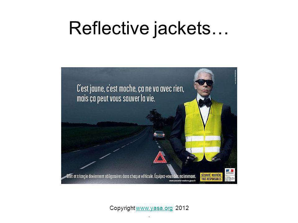 Reflective jackets… Copyright www.yasa.org 2012www.yasa.org.